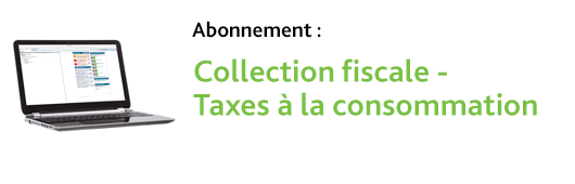 Collection fiscale - Taxes à la consommation