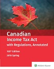 Canadian Income Tax Act with Regulations, Annotated - 105th Edition, 2018 Spring