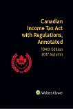 Canadian Income Tax Act with Regulations, Annotated - 104th Edition, 2017 Autumn