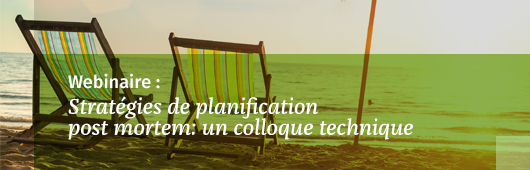 Stratégies de planification post mortem : un colloque technique - 2016