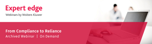 From Compliance to Reliance  - Archived Webinar